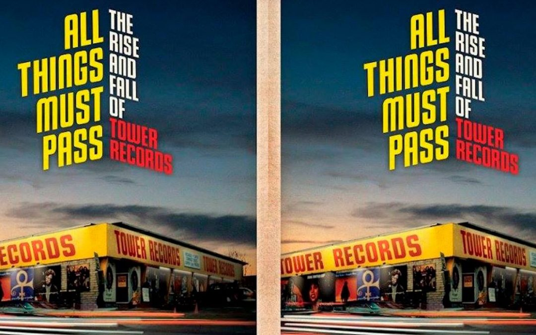 """All Things Must Pass: El Auge y Hundimiento de Tower Records"""